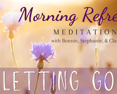 Morning Refresh | Letting Go