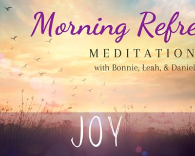 Morning Refresh | Joy
