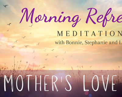 Morning Refresh | Mother's Love