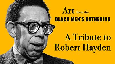 Art from the Black Men's Gathering – A Tribute to Robert Hayden, Poet Laureate, Library of Congress