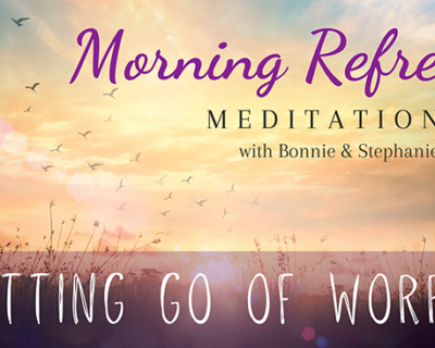 Morning Refresh | Letting Go of Worry