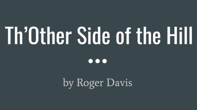 """Roger Davis, """"Th'Other Side of the Hill"""", Poetry, Size: 7 stanzas, 56 lines, 366 words"""