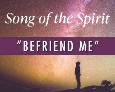 Song of the Spirit | 'Befriend Me' by Jessica Gaines