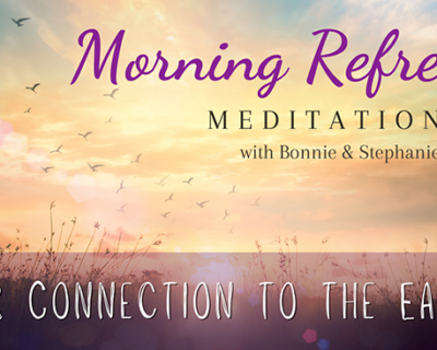 Morning Refresh | Our Connection to the Earth