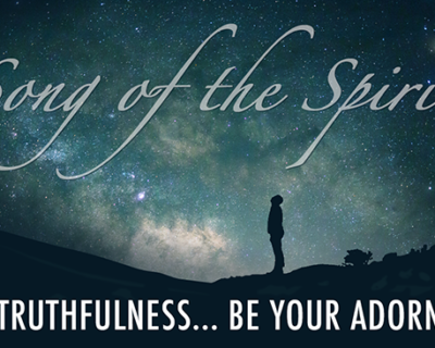 "Song of the Spirit: ""Let Truthfulness & Courtesy be your Adorning"" by Laila Murphy"