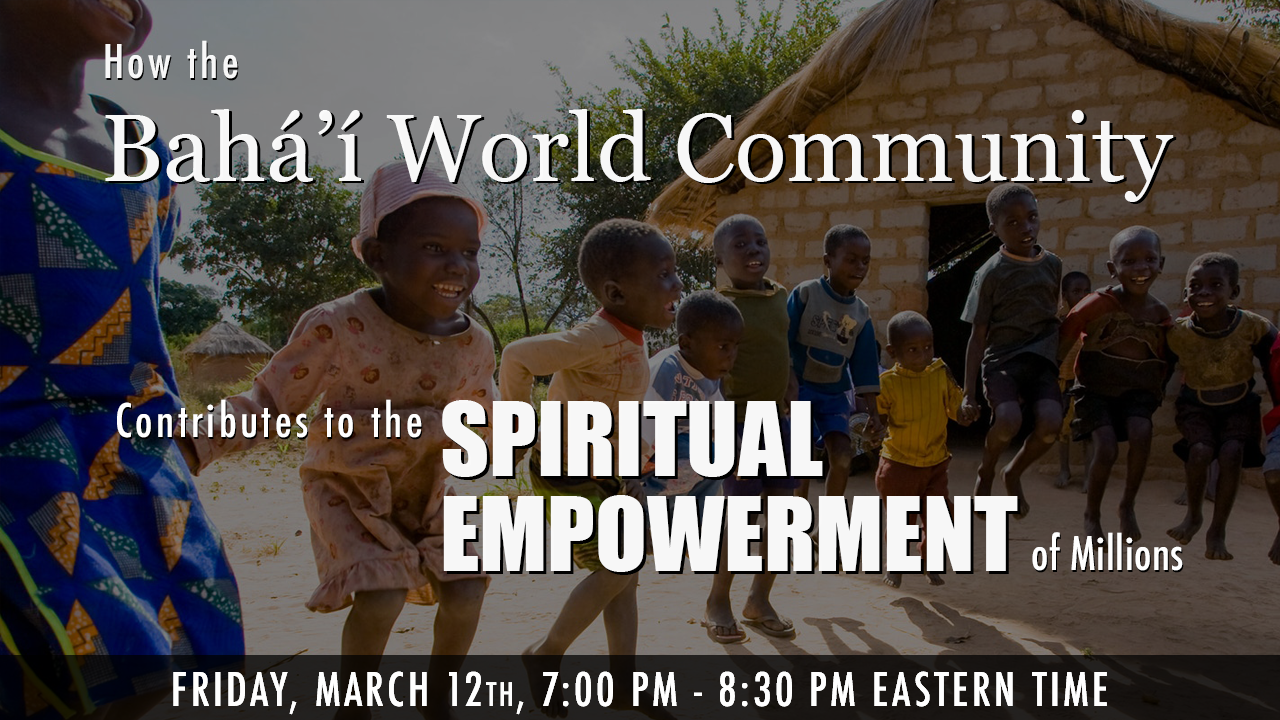 How the Bahá'í World Community Contributes to the Spiritual Empowerment of Millions