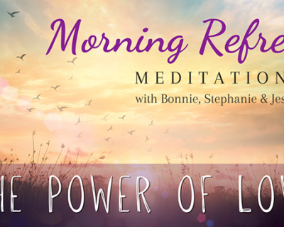 Morning Refresh | The Power of Love