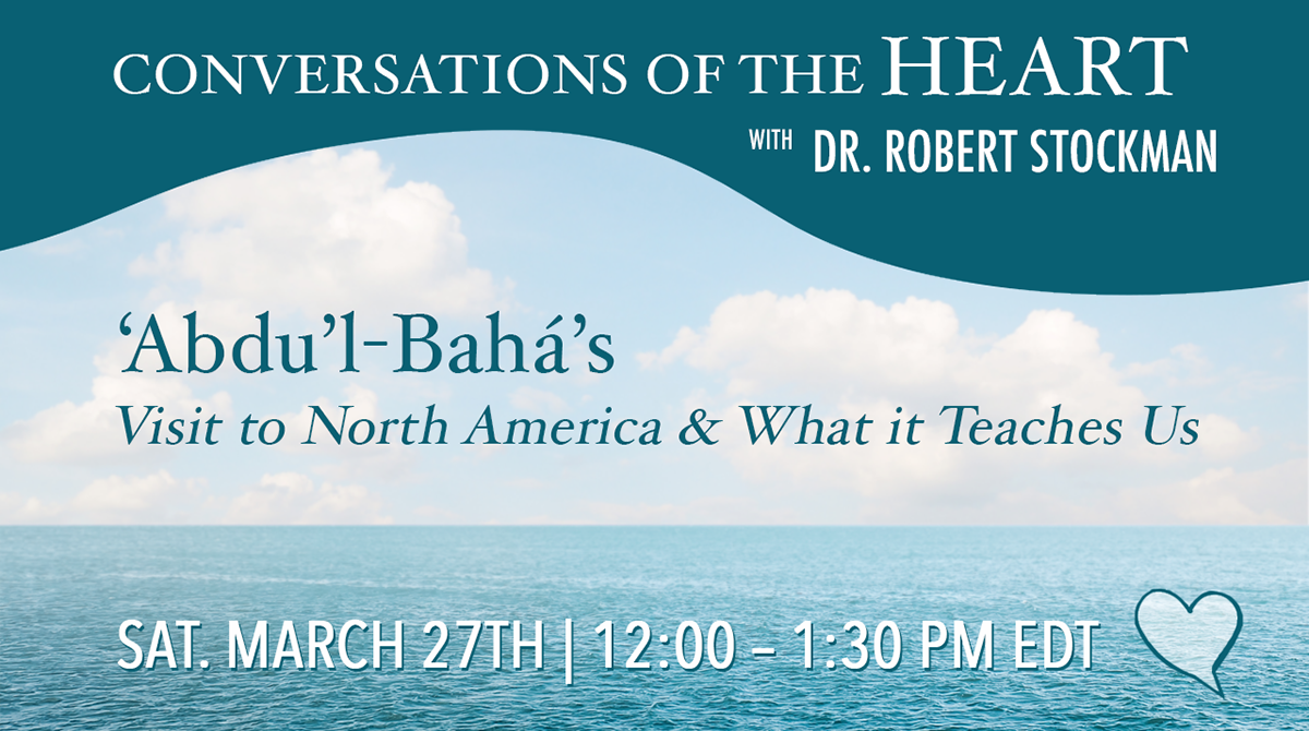 'Abdu'l-Bahá's Visit to North America & What it Teaches Us, with Dr. Robert Stockman