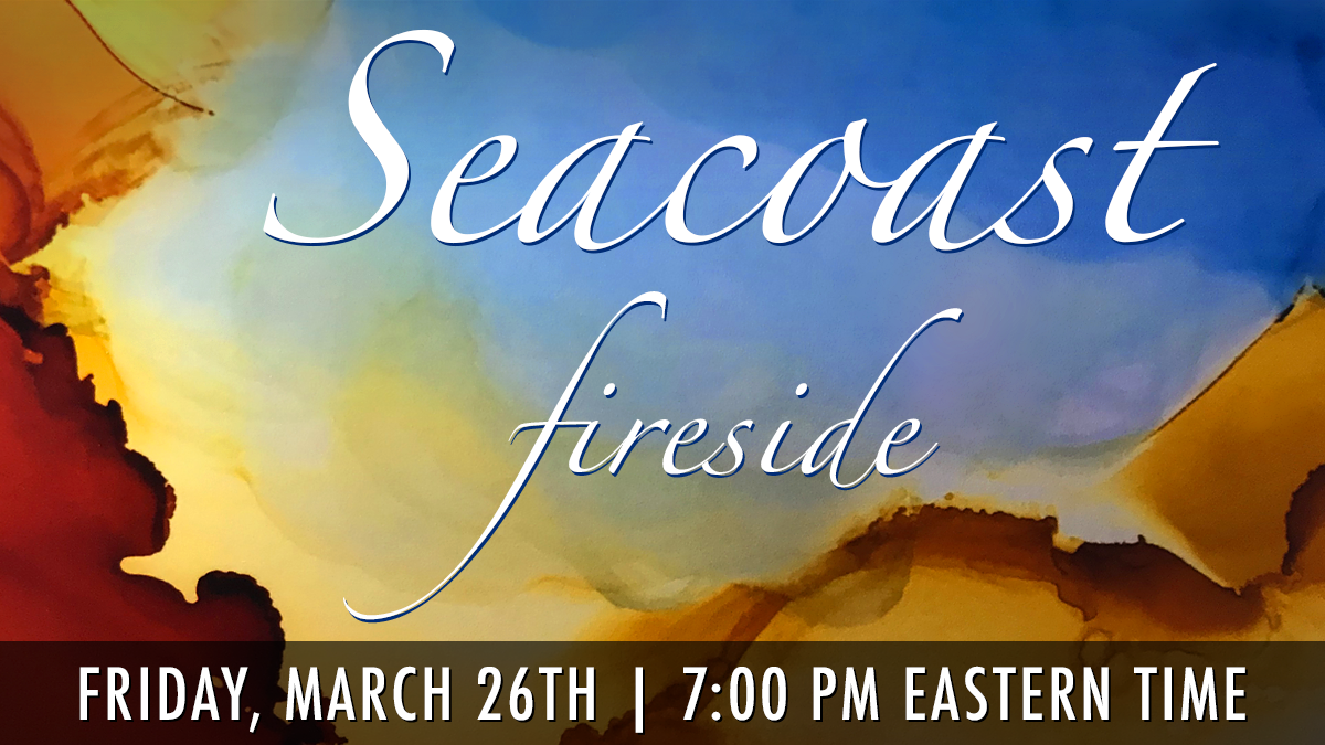 Seacoast Friday Fireside - 26 March 2021