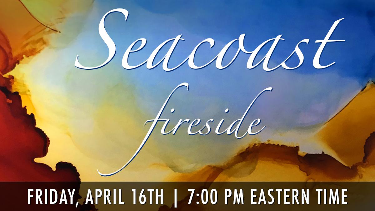 Seacoast Friday Fireside - 16 April 2021