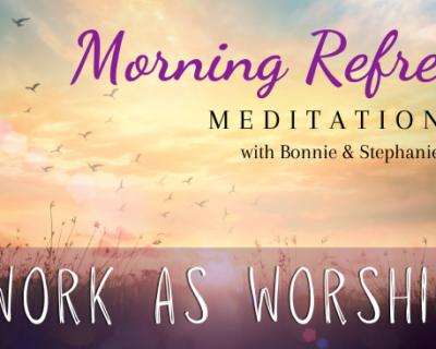 Morning Refresh | Work as Worship