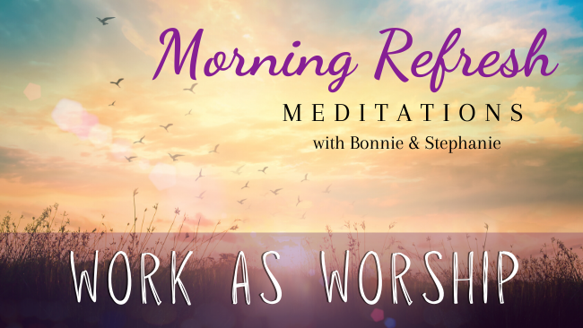 Morning Refresh | Work as Worship