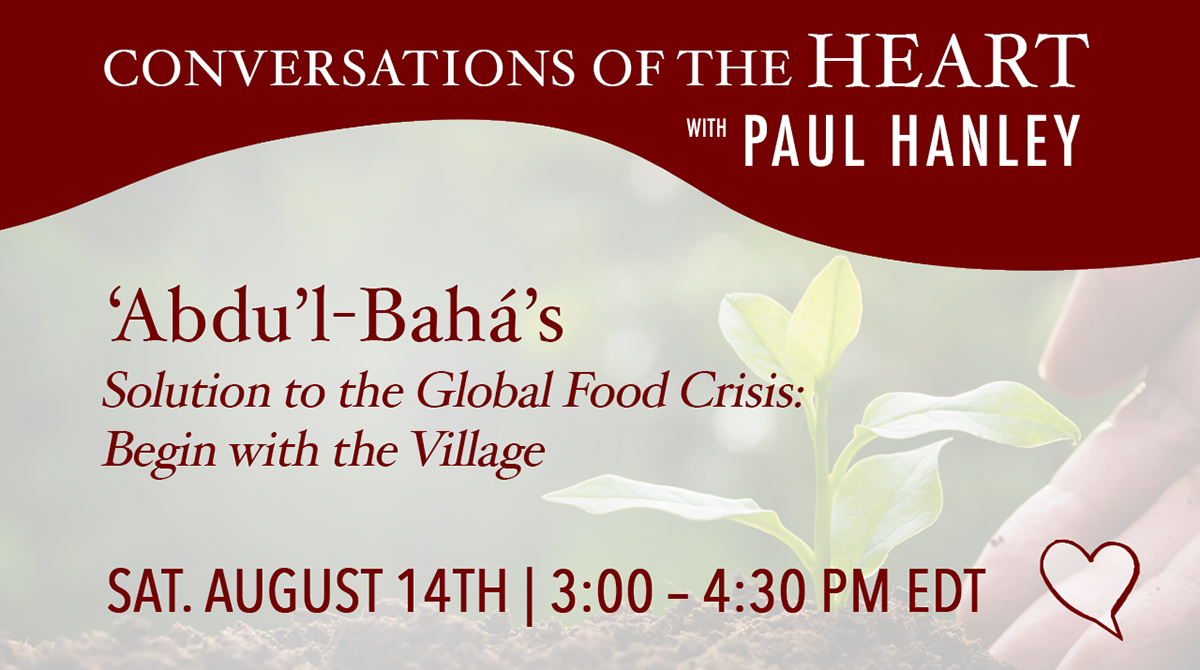 'Abdu'l-Bahá's Solution to the Global Food Crisis: Begin with the Village, with Paul Hanley