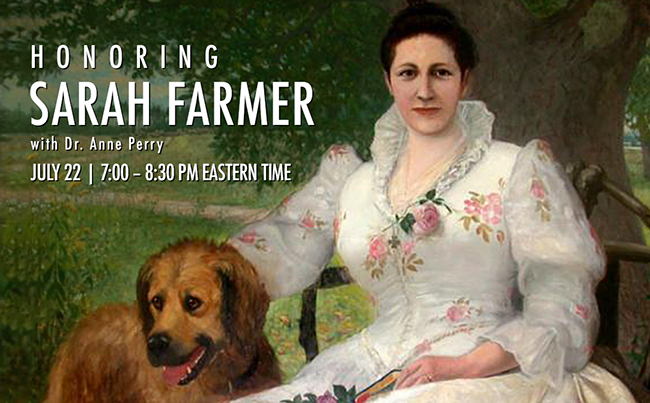 Honoring Sarah Farmer on her Birthday. Thursday, July 22nd, 7:00 pm – 8:30 pm Eastern Time