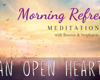 Morning Refresh | An Open Heart
