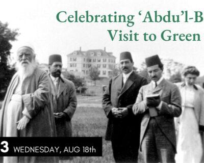 Celebrating 'Abdu'l-Bahá's Visit to Green Acre