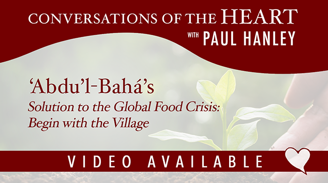 'Abdu'l-Bahá's Solution to the Global Food Crisis: Begin with the Village | Paul Hanley