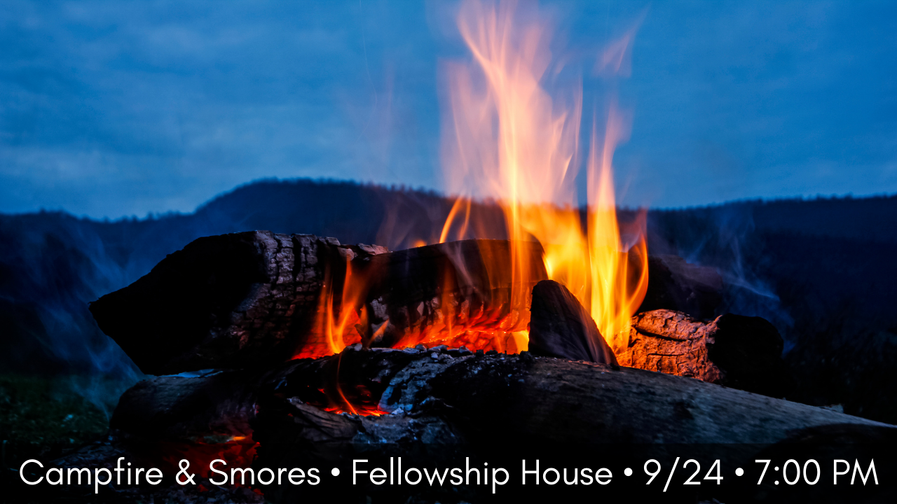 Camp Fire at Fellowship Fri 9/24 @ 7:00 pm – 9:00 pm EDT